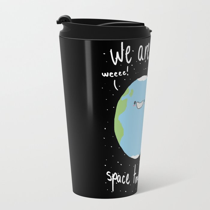 If You Think About It, We Are All Space Travelers Travel Mug