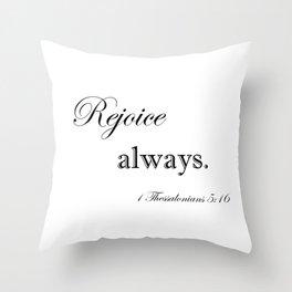 Always Rejoice Throw Pillow