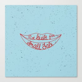 Not Built For Small Talk Canvas Print