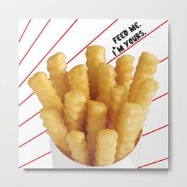 Feed Me Fries Metal Print