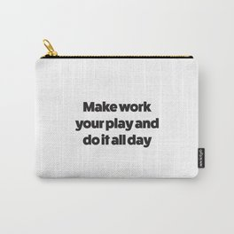 Make Work Your Play Carry-All Pouch