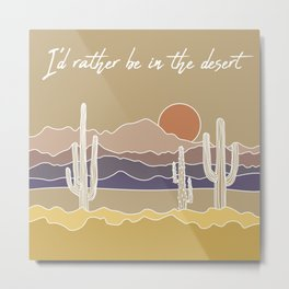 I'd Rather Be in the Desert Metal Print