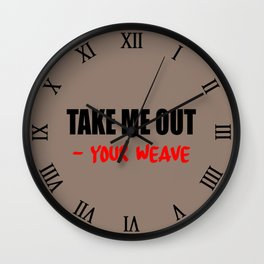 take me out - your weave funny saying Wall Clock