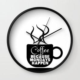 Coffee - Because Mondays Happen Wall Clock