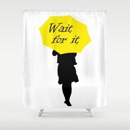 Wait for it Shower Curtain
