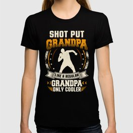 Shot Put Grandpa Like A Regular Grandpa Only Cooler T-shirt