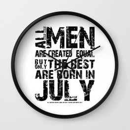 ALL MEN ARE CREATED EQUAL BUT ONLY THE BEST ARE BORN IN JULY Wall Clock