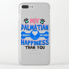 Dalmation Dog Lover My Dalmation Brings Me More Happiness than You Clear iPhone Case
