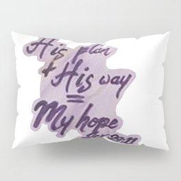 His Plan His Way My Hope Pillow Sham
