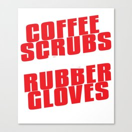 Nurse Doctor Coffee Scrubs & Rubber Gloves Student Resident Gift Canvas Print