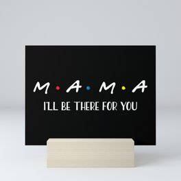 Mama, I'll Be There For You, Quote Mini Art Print