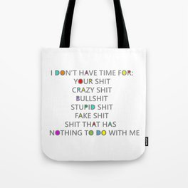 Seriously, I have no time for your shit Tote Bag
