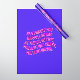 If It Makes You Happy and Sad at the Same Time, You Are Not Crazy You Are Human. Wrapping Paper
