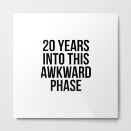 20 years into this awkward phase Metal Print