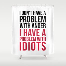 Problem With Idiots Funny Quote Shower Curtain