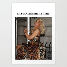I'M STANDING RIGH HERE Art Print