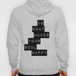 Do What Makes your soul Happy Quote Hoody