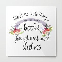 Too Many Books Metal Print