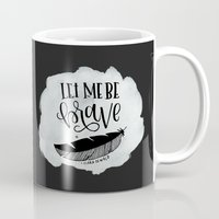 be brave Mugs featuring Brave by Chrystal Elizabeth
