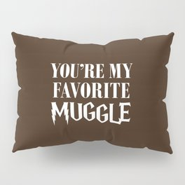 You're my favorite muggle Pillow Sham