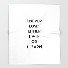 I NEVER LOSE - EITHER I WIN OR I LEARN Throw Blanket