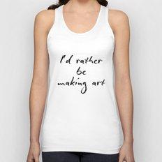 I'd rather be making art Unisex Tank Top