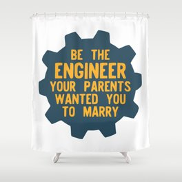 Be the Engineer your parents wanted you to marry Shower Curtain
