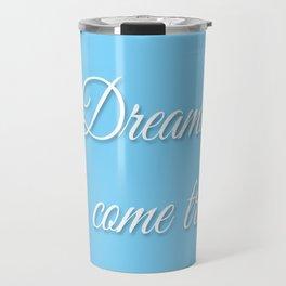 Dreams Do Come True (blue) Travel Mug