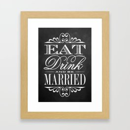 Eat, Drink and be Married! Chalkboard Typogaphy Framed Art Print