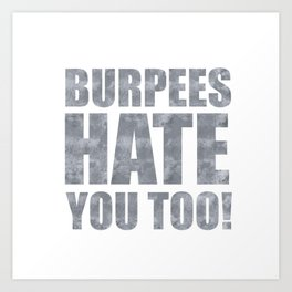 Burpees hate you too - without the cute Art Print