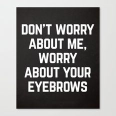 Worry About Your Eyebrows Funny Quote Canvas Print