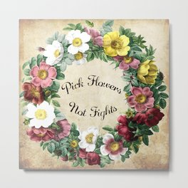 Pick Flowers Not Fights Antique Metal Print