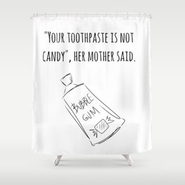 Your Toothpaste Is Not Candy Shower Curtain