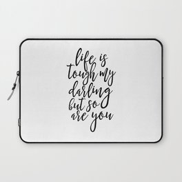 Life Is Tough My Darling But So Are You, Funny Print,Gift For Her, Gift For Wife,Women Gift,Quotes Laptop Sleeve