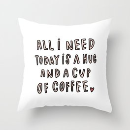 All I need today is hug and a cup of coffee - typography Throw Pillow