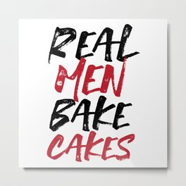 Real Men Bake Cakes Metal Print