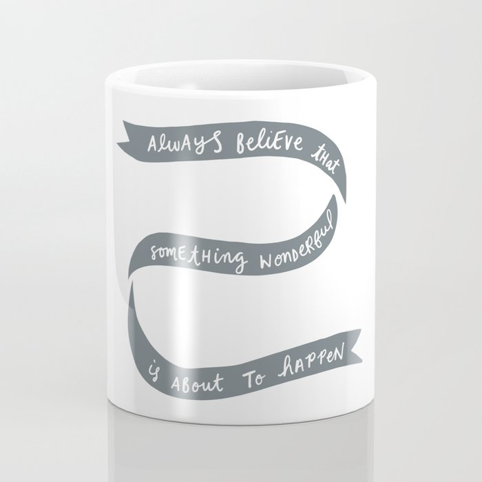 Always Believe That Something Wonderful is About to Happen Coffee Mug