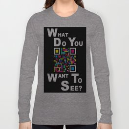WHAT DO YOU WANT TO SEE? Long Sleeve T-shirt