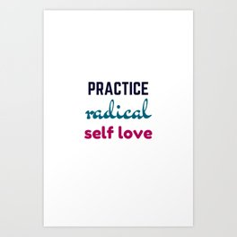 Practice Radical Self Love Art Print