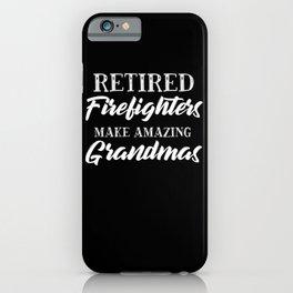 Retired Firefighters Make Amazing Grandmas iPhone Case
