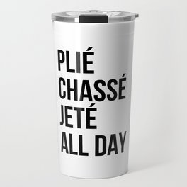 Plié Chassé Jetté All Day Travel Mug