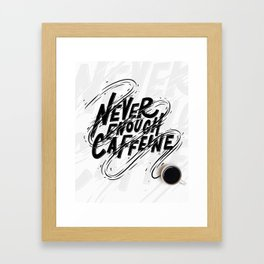 Never Enough Caffeine Framed Art Print