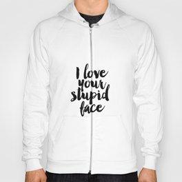 I Love Your Stupid Face - Digital Art - Inspirational Wall Art - Motivational - Printable Art - Typo Hoody