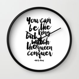 you can be the king but watch the queen conquer, song lyrics,girl boss,girls room decor,typography Wall Clock