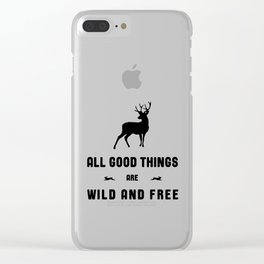 All Good Things Are Wild and Free in Black and White Clear iPhone Case