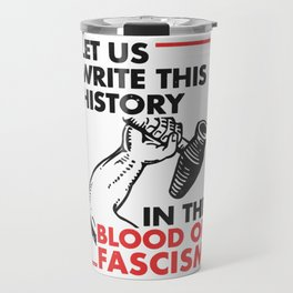Let Us Write This History in the Blood of Fascism Travel Mug