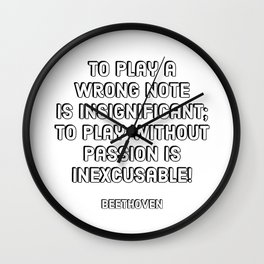 To play a wrong note is insignificant; to play without passion is inexcusable! - Beethoven Quote Wall Clock