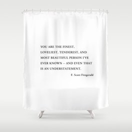 You are the finest, loveliest, tenderest, and most beautiful person Shower Curtain