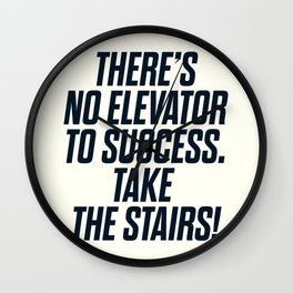 There is no elevator to success, you have to take the stairs, motivational quote, inspiraitonal sen Wall Clock