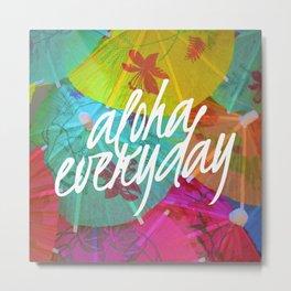 Aloha Everyday Metal Print